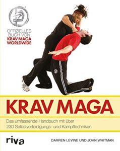 Krav Maga: Das Umfassende Handbuch Mit Über 230 Selbstverteidigungs- Und Kampftechniken