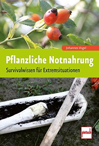 Pflanzliche Notnahrung: Survivalwissen für Extremsituationen