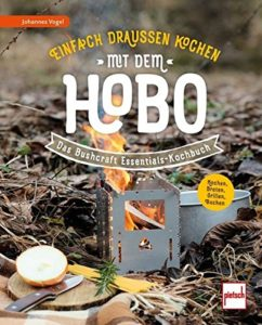 Einfach draußen kochen mit dem Hobo: Das Bushcraft Essentials-Kochbuch